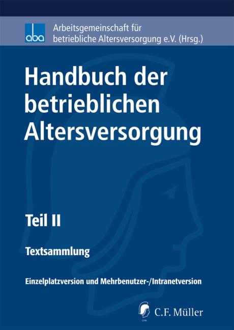 CD-ROM • Handbuch der betrieblichen Altersversorgung - H-BetrAV • Textsammlung (Teil II) | aba - Arbeitsgemeinschaft für betriebliche Altersversorgung e.V. (Hrsg.), 2018 (Cover)