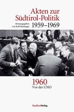 Abbildung von Steininger   Akten zur Südtirol-Politik 1959-1969   2006   1960: Vor der UNO   2