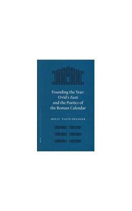 Abbildung von Pasco-Pranger   Founding the Year: Ovid's Fasti and the Poetics of the Roman Calendar   2006   276
