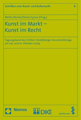 Abbildung von Weller / Kemle / Dreier / Lynen | Kunst im Markt - Kunst im Recht | 2010 | Tagungsband des Dritten Heidel... | 6