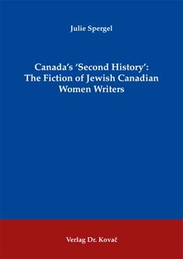 Abbildung von Spergel   Canada's 'Second History': The Fiction of Jewish Canadian Women Writers   2009   17