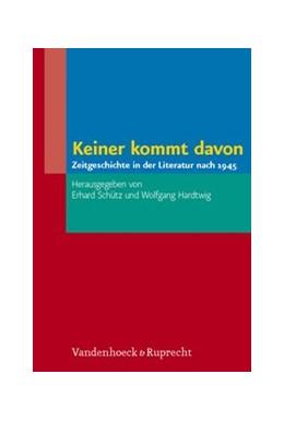 Abbildung von Hardtwig / Schütz | Keiner kommt davon | 2008 | Zeitgeschichte in der Literatu...
