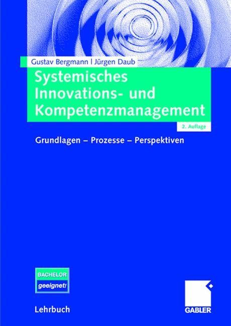 Abbildung von Bergmann / Daub | Systemisches Innovations- und Kompetenzmanagement | 2., akt. | 2008