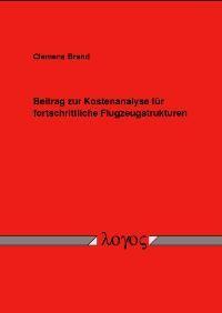 Beitrag zur Kostenanalyse für fortschrittliche Flugzeugstrukturen   Brand, 2002   Buch (Cover)