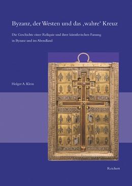 Abbildung von Klein   Byzanz, der Westen und das »wahre« Kreuz   2004