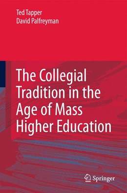 Abbildung von Tapper / Palfreyman | The Collegial Tradition in the Age of Mass Higher Education | 1st Edition. | 2010