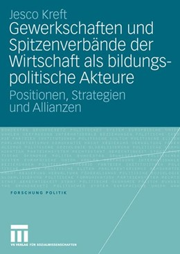 Abbildung von Kreft | Gewerkschaften und Spitzenverbände der Wirtschaft als bildungspolitische Akteure | 2006 | Positionen, Strategien und All...