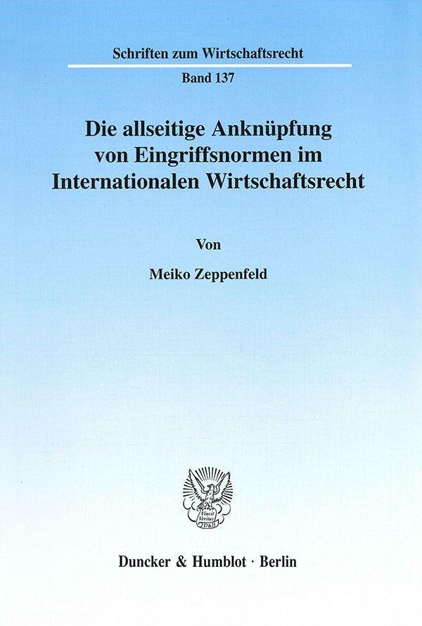 Abbildung von Zeppenfeld | Die allseitige Anknüpfung von Eingriffsnormen im Internationalen Wirtschaftsrecht. | 2001
