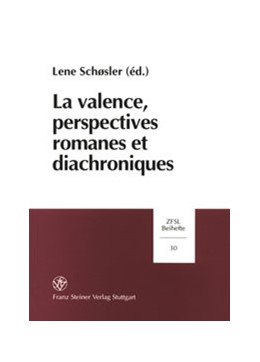 Abbildung von Schosler | La Valence, Perspectives Romanes et Diachroniques | 2001 | Actes du Colloque Internationa... | 30
