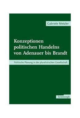 Abbildung von Metzler   Konzeptionen politischen Handelns von Adenauer bis Brandt   2004   Politische Planung in der plur...