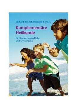 Abbildung von Bonnet | Komplementäre Heilkunde | 2007 | Für Kinder, Jugendliche und Er...