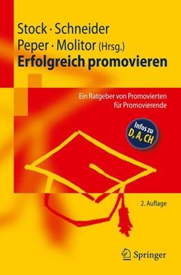 Abbildung von Stock / Schneider / Peper / Molitor | Erfolgreich promovieren | 2., überarb. u. erw. Aufl. | 2009 | Ein Ratgeber von Promovierten ...