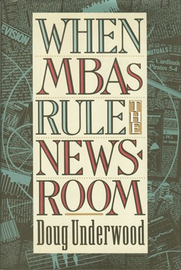 Abbildung von Underwood | When MBAs Rule the Newsroom | 1993 | How the Marketers and Managers...