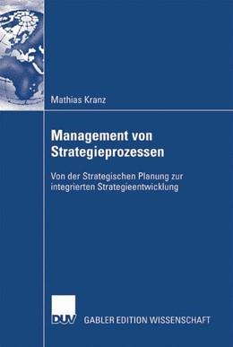 Abbildung von Kranz | Management von Strategieprozessen | 2007 | Von der Strategischen Planung ...