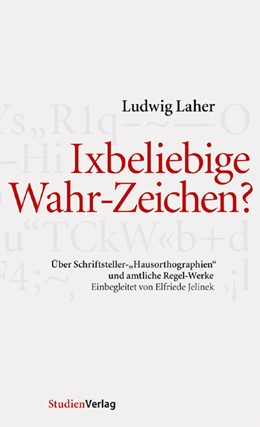 Abbildung von Laher | Ixbeliebige Wahr-Zeichen? | 2008 | Über Schriftsteller-