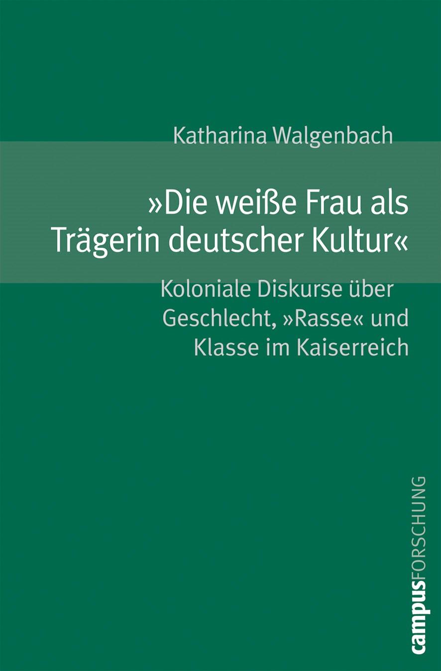 Abbildung von Walgenbach | »Die weiße Frau als Trägerin deutscher Kultur« | 2006