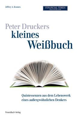 Abbildung von Krames | Peter F. Druckers kleines Weißbuch | 2009 | Quintessenzen aus dem Lebenswe...