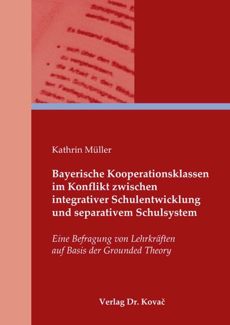 Bayerische Kooperationsklassen im Konflikt zwischen integrativer Schulentwicklung und separativem Schulsystem | Müller, 2010 | Buch (Cover)