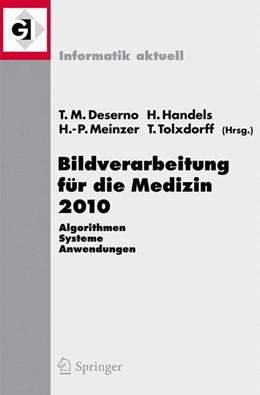 Abbildung von Deserno / Handels / Meinzer / Tolxdorff | Bildverarbeitung für die Medizin 2010 | 1st Edition. | 2010 | Algorithmen - Systeme - Anwend...