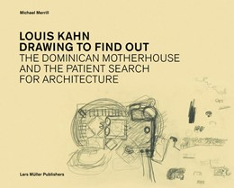 Abbildung von Merrill | Louis Kahn: Drawing to Find Out | 2010 | Designing the Dominican Mother...