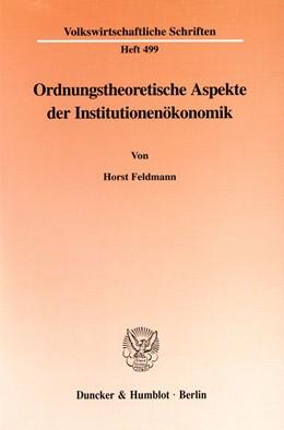 Abbildung von Feldmann   Ordnungstheoretische Aspekte der Institutionenökonomik.   1999