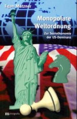 Abbildung von Matzner   Monopolare Weltordnung   Neuausgabe   Zur Sozioökonomie der US-Domin...