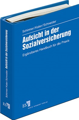Abbildung von Schirmer / Kater / Schneider | Aufsicht in der Sozialversicherung | Loseblattwerk mit 33. Aktualisierung | 2019 | Ergänzbares Handbuch für die P...