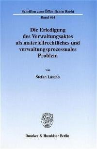 Abbildung von Lascho | Die Erledigung des Verwaltungsaktes als materiellrechtliches und verwaltungsprozessuales Problem. | 2001