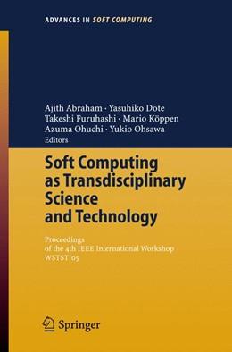 Abbildung von Abraham / Dote / Furuhashi / Köppen / Ohuchi / Ohsawa | Soft Computing as Transdisciplinary Science and Technology | 2005