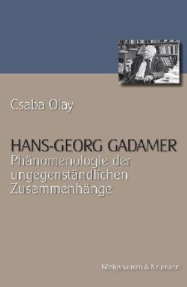 Hans-Georg Gadamer: Phänomenologie der ungegenständlichen Zusammenhänge   Olay, 2007   Buch (Cover)