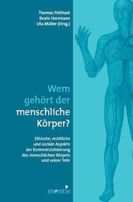 Abbildung von Potthast / Herrmann / Müller | Wem gehört der menschliche Körper? | 2010 | Ethische, rechtliche und sozia...
