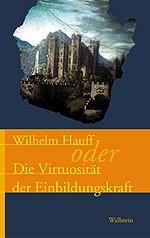 Wilhelm Hauff oder die Virtuosität der Einbildungskraft | / Osterkamp / Polaschegg / Schütz, 2005 | Buch (Cover)