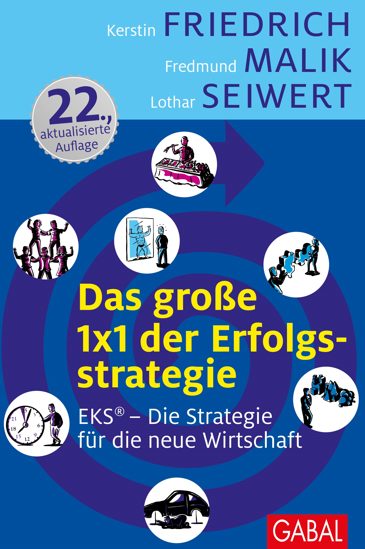 Das große 1x1 der Erfolgsstrategie | Friedrich / Malik / Seiwert | 23., aktualisierte Auflage, 2017 | Buch (Cover)