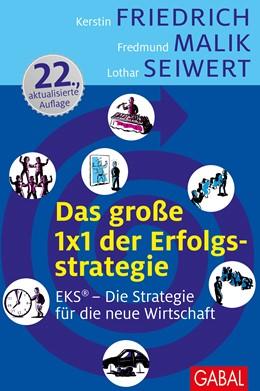 Abbildung von Friedrich / Malik / Seiwert | Das große 1x1 der Erfolgsstrategie | 23., aktualisierte Auflage | 2013 | EKS® – Erfolg durch Spezialisi...