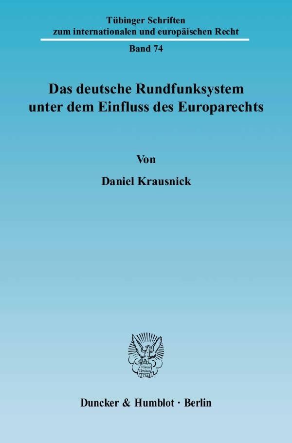 Abbildung von Krausnick   Das deutsche Rundfunksystem unter dem Einfluss des Europarechts   2005