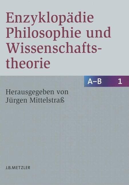 Enzyklopädie Philosophie und Wissenschaftstheorie, Bd. 1: A–B   Mittelstraß   2., neubearbeitete und wesentlich erweiterte Auflage, 2005   Buch (Cover)