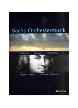 Abbildung von Rampe / Sackmann Dominik | Bachs Orchestermusik | 2000 | Entstehung - Klangwelt - Inter...