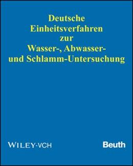Abbildung von Deutsche Einheitsverfahren zur Wasser-, Abwasser- und Schlamm-Untersuchung | Grundwerk mit 101. Ergänzungslieferung. Stand: 2017 | 2013 | Physikalische, chemische, biol...
