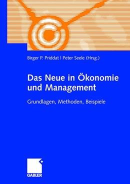Abbildung von Priddat / Seele   Das Neue in ?onomie und Management   2008   Grundlagen, Methoden, Beispiel...