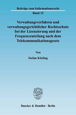 Abbildung von Kösling   Verwaltungsverfahren und verwaltungsgerichtlicher Rechtsschutz bei der Lizenzierung und der Frequenzzuteilung nach dem Telekommunikationsgesetz.   2005   15
