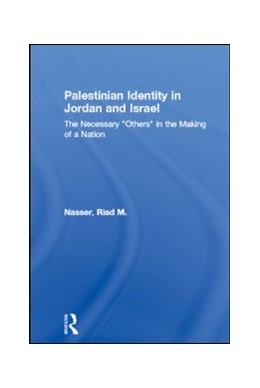Abbildung von Nasser | Palestinian Identity in Jordan and Israel | 2005