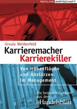 Abbildung von Weidenfeld   Karrieremacher – Karrierekiller   2007   Von Höhenflügen und Abstürzen ...