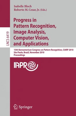 Abbildung von Bloch / Cesar, Jr.   Progress in Pattern Recognition, Image Analysis, Computer Vision, and Applications   1st Edition.   2010   15th Iberoamerican Congress on...   6419