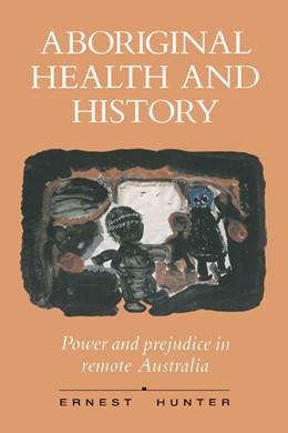 Abbildung von Hunter | Aboriginal Health and History | 1993 | Power and Prejudice in Remote ...