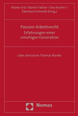 Abbildung von Erd / Fabian / Kocher / Schmidt   Passion Arbeitsrecht: Erfahrungen einer unruhigen Generation   2009   Liber amicorum Thomas Blanke.