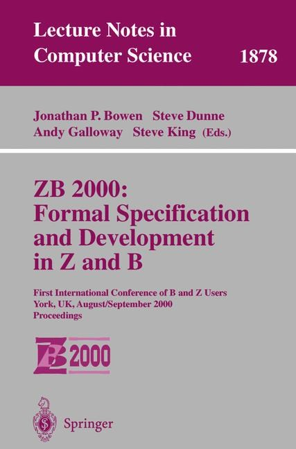ZB 2000: Formal Specification and Development in Z and B | Bowen / Dunne / Galloway / King, 2000 | Buch (Cover)