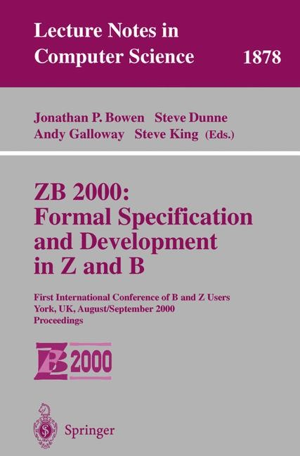 Abbildung von Bowen / Dunne / Galloway / King | ZB 2000: Formal Specification and Development in Z and B | 2000