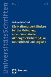 Abbildung von Abu Taleb   Die Haftungsverhältnisse bei der Gründung einer Europäischen Aktiengesellschaft (SE) in Deutschland und England   2008