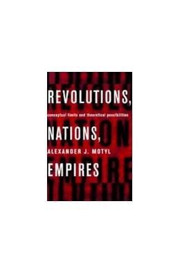 Abbildung von Motyl | Revolutions, Nations, Empires | 1999 | Conceptual Limits and Theoreti...