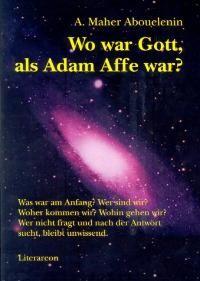 Wo war Gott, als Adam Affe war? | Abouelenin, 2005 | Buch (Cover)